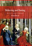 Believing and Seeing : The Art of Gothic Cathedrals, Recht, Roland, 0226706060