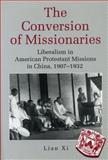 The Conversion of Missionaries : Liberalism in American Protestant Missions in China, 1907-1932, Xi, Lian, 027101606X