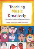 Teaching Music Creatively, Burnard, Pam and Murphy, Regina, 0415656060