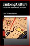 Undoing Culture : Globalization, Postmodernism and Identity, Featherstone, Mike, 0803976062