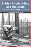 British Shipbuilding and the State since 1918 9780859896061