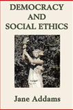 Democracy and Social Ethics, Jane Addams, 1617206067