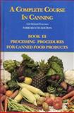 A Complete Course in Canning and Related Processes : Processing Procedures for Canned Food Products, , 1845696069