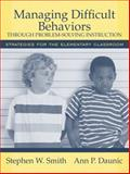 Managing Difficult Behaviors Through Problem-Solving Instruction : Strategies for the Elementary Classroom, Smith, Stephen W. and Daunic, Ann P., 0205456065