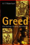 Greed : Gut Feelings, Growth, and History, Robertson, A. F., 0745626068