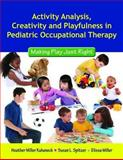 Activity Analysis, Creativity and Playfulness in Pediatric Occupational Therapy : Making Play Just Right, Kuhaneck, Heather Miller and Spitzer, Susan L., 0763756067
