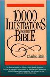 10,000 Illustrations from the Bible : For Pastors, Teachers, Students, Speakers and Writers, Little, Charles, 0801056063