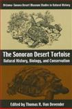 The Sonoran Desert Tortoise : Natural History, Biology, and Conservation, Van Devender, Thomas R., 0816526060