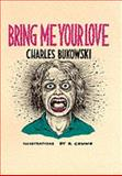 Bring Me Your Love, Charles Bukowski, 0876856067