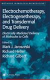 Electrochemotherapy, Electrogenetherapy, and Transdermal Drug Delivery : Electrically Mediated Delivery of Molecules to Cells, , 0896036065