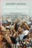 Political Oratory and Cartooning : An Ethnography of Democratic Processes in Madagascar, Jackson, Jennifer, 1118306066