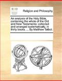 An Analysis of the Holy Bible, Containing the Whole of the Old and New Testaments, See Notes Multiple Contributors, 1170236065