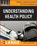 Understanding Health Policy, Bodenheimer, Thomas S. and Grumbach, Kevin, 0071496068
