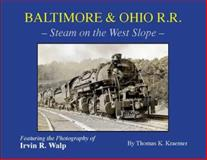 Baltimore and Ohio Railroad - Steam on the West Slope, Thomas K Kraemer, 0974306061