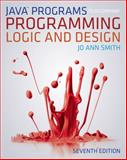 Java Programming to Accompany Programming Logic and Design, Jo Ann Smith, 1133526063