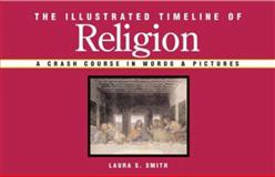 The Illustrated Timeline of Religion, Laura Smith, 1402736061