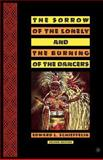 The Sorrow of the Lonely and the Burning of the Dancers : Second Edition, Schieffelin, Edward and Schieffelin, Edward L., 1403966060