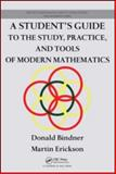 A Student's Guide to the Study Practice and Tools of Modern Mathematics, Bindner, Donald and Erickson, Martin, 1439846065