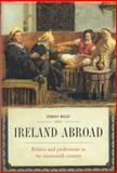 Ireland Abroad : Politics and Professions in the Nineteenth Century, Walsh, Oonagh, 1851826068