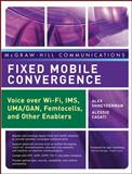 Fixed Mobile Convergence : Voice over Wi-Fi, IMS, UMA and Other FMC Enablers, Shneyderman, Alex and Casati, Alessio, 0071486062
