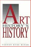 Art History's History, Minor, Vernon Hyde, 0131946064
