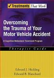 Overcoming the Trauma of Your Motor Vehicle Accident : A Cognitive-Behavioral Treatment Program Therapist Guide, Hickling, Edward J. and Blanchard, Edward B., 0195306066