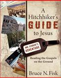 A Hitchhiker's Guide to Jesus : Reading the Gospels on the Ground, Fisk, Bruce N., 0801036062
