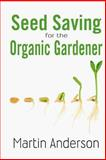 Seed Saving for the Organic Gardener, Martin Anderson, 1482096064