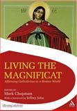 Living the Magnificat : Affirming Catholicism in a Broken World, Chapman, 190628606X