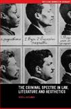 The Criminal Spectre in Law, Literature and Aesthetics : Incriminating Subjects, Hutchings, Peter J., 0415236061