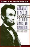 Abraham Lincoln and the Second American Revolution, James M. McPherson, 0195076060