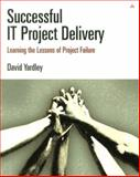 Successful IT Project Delivery : Learning the Lessons of Project Failure, Yardley, David, 0201756064