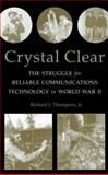 Crystal Clear : The Struggle for Reliable Communications Technology in World War II, Thompson, Richard J., 0470046066