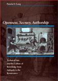 Openness, Secrecy, Authorship : Technical Arts and the Culture of Knowledge from Antiquity to the Renaissance, Long, Pamela O., 0801866065
