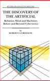 The Discovery of the Artificial : Behavior, Mind and Machines Before and Beyond Cybernetics, Cordeschi, Roberto, 1402006063