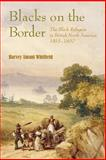 Blacks on the Border : The Black Refugees in British North America, 1815-1860, Whitfield, Harvey Amani, 1584656069