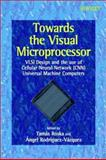 Towards the Visual Microprocessor : VLSI Design and the Use of Cellular Neural Network Universal Machines, Rodríguez-Vázquez, Ángel, 0471956066