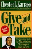 Give and Take : The Complete Guide to Negotiating Strategies and Tactics, Karrass, Chester L., 0887306063