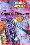 Die Aquarellfrauen, Carla Jessen, 1492336068