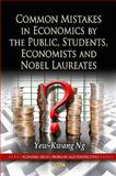 Common Mistakes in Economics by the Public, Students, Economists, and Nobel Laureates, Ng, Yew-Kwang, 1617616060