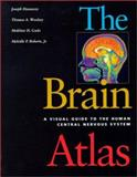 The Brain Atlas : A Visual Guide to the Human Central Nervous System, Hanaway, Joseph and Woolsey, Thomas A., 1891786067