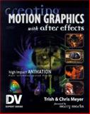 Creating Motion Graphics with after Effects : High Impact Animation for Video and Film, Meyer, Trish and Meyer, Chris, 0879306068