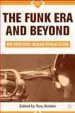 The Funk Era and Beyond : New Perspectives on Black Popular Culture, , 031229607X