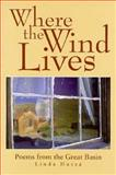 Where the Wind Lives : A Sister's Song from the Homestead, Hussa, Linda, 087905607X