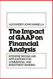The Impact of GAAP on Financial Analysis : Interpretations and Applications for Commercial and Investment Banking, Sannella, Alexander J., 0899306071