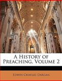 A History of Preaching, Edwin Charles Dargan, 1143666070