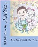 How Adam Saved the World, Gail Zelko, 1466406070