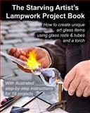 The Starving Artist's Lampwork Project Book, Fledgling Studio and John R. Cumbow, 1484846079