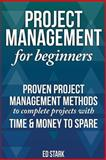 Project Management for Beginners: Proven Project Management Methods to Complete, Ed Stark, 1500816078