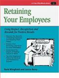Retaining Your Employees : Using Respect, Recognition, and Rewards for Positive Results, Wingfield, Barb and Berry, Janice, 1560526076